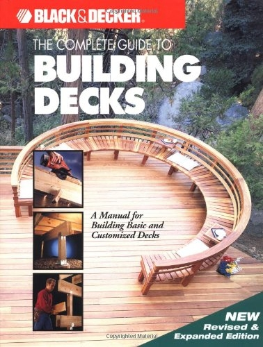 Complete Guide to Building Decks, The