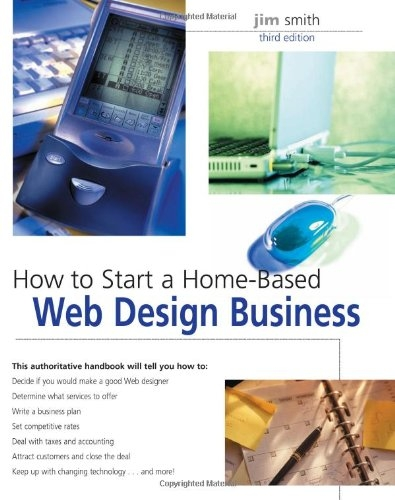 How to Start a Home-Based Web Design Business, 3rd Ed