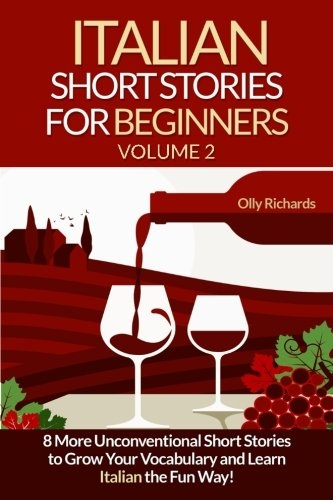 Italian Short Stories For Beginners Volume 2: 8 More Unconventional Short Stories to Grow Your Vocab