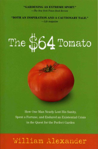 The $64 Tomato: How One Man Nearly Lost His Sanity, Spent a Fortune, and Endured an Existential Cris