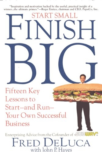 Start Small, Finish Big: 15 Key Lessons to Start--and Run--Your Own Successful Business
